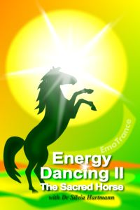 EmoTrance Energy Dancing 2: The Sacred Horse: EmoTrance Energy Self Healing With The Power Of Movement, Music & Dance Volume 2 by Silvia Hartmann