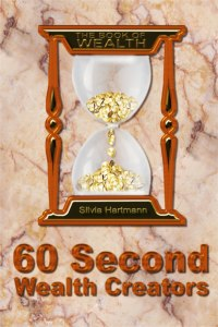 Sixty Second Wealth Creators: 365 Genius Exercises, Techniques & Spells For Your True Wealth by Silvia Hartmann
