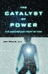 The Catalyst Of Power: The Assemblage Point Of Man by Jon Whale
