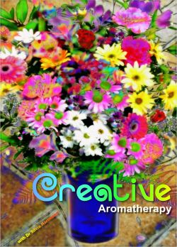 Creative Aromatherapy and The Magic Garden by Silvia Hartmann