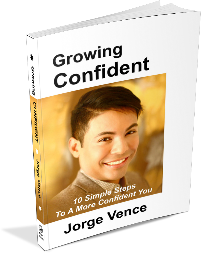 Growing Confident: 10 Simple Steps To A More Confident You by Jorge Vence