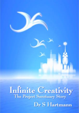 Infinite Creativity: The Project Sanctuary Story - Engaging The Energy Mind by Silvia Hartmann