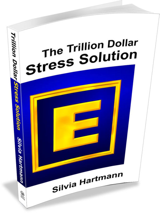 The Trillion Dollar Stress Solution: MODERN Stress Management - From Stress To Success by Silvia Hartmann